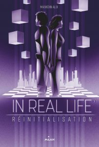 In Real Life - Tome 3 - Réinitialisation - Maiwenn Alix - Milan